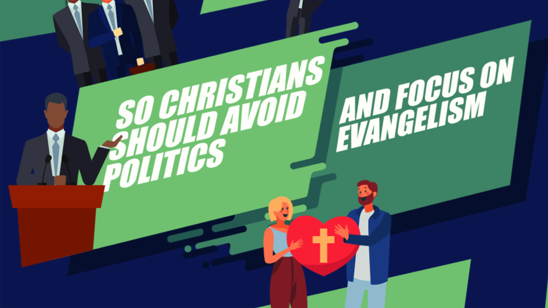 Christians Should Avoid Politics and Focus on Evangelism