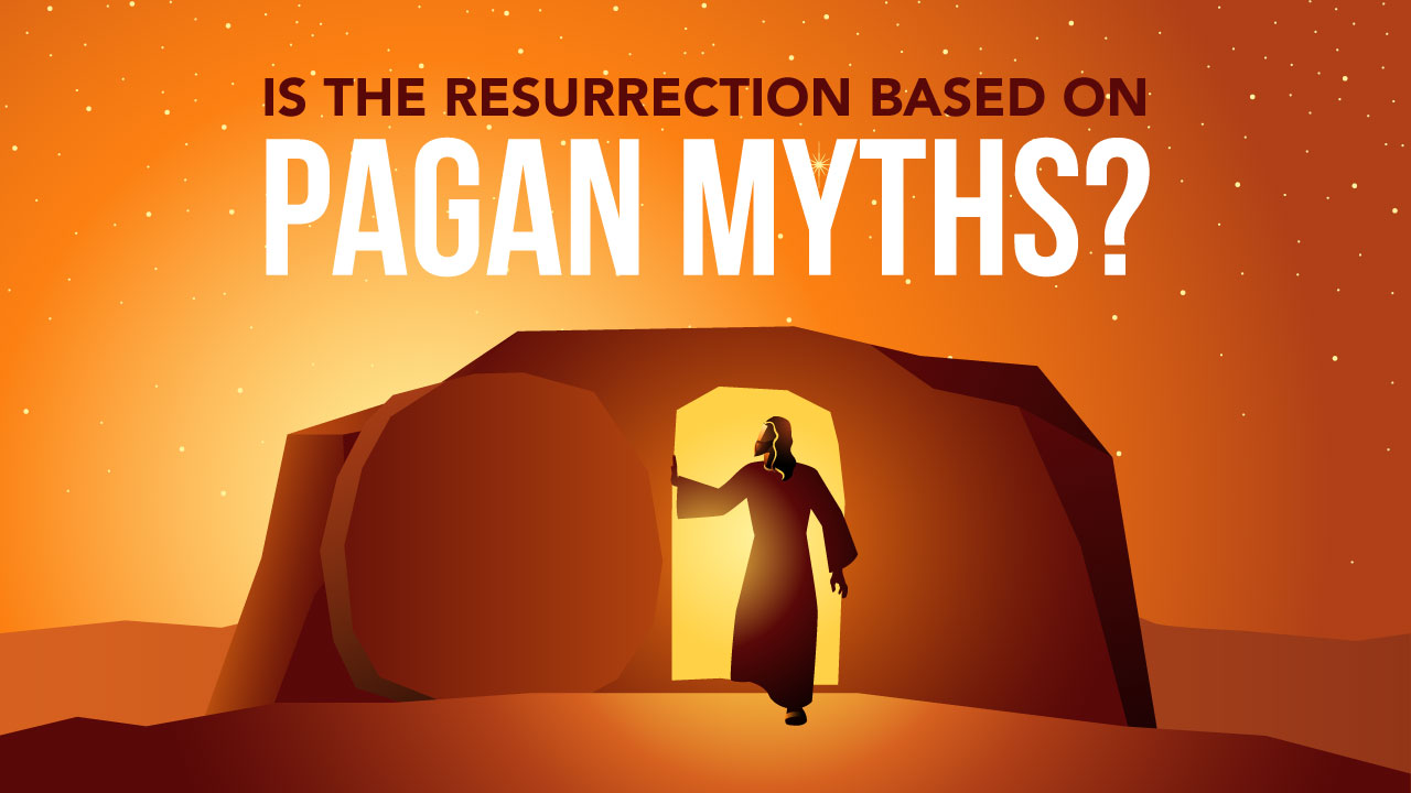 Is the Resurrection Based on Pagan Myths?