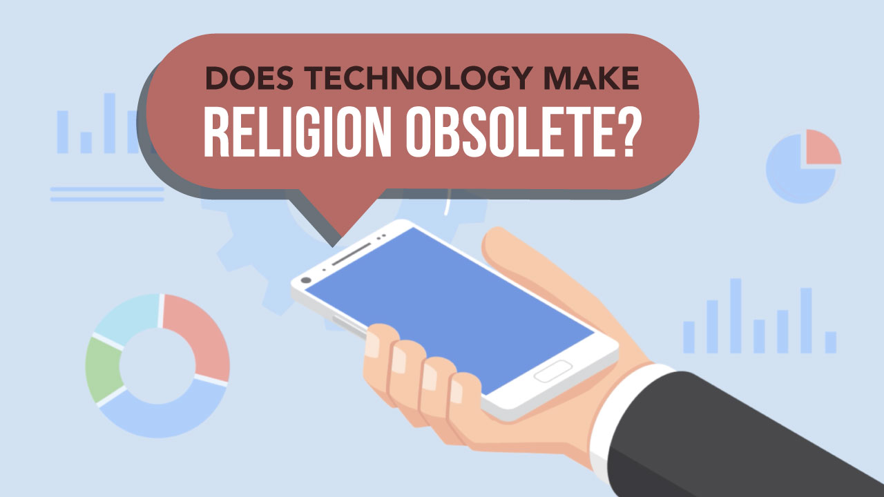 Does Technology Make Religion Obsolete?