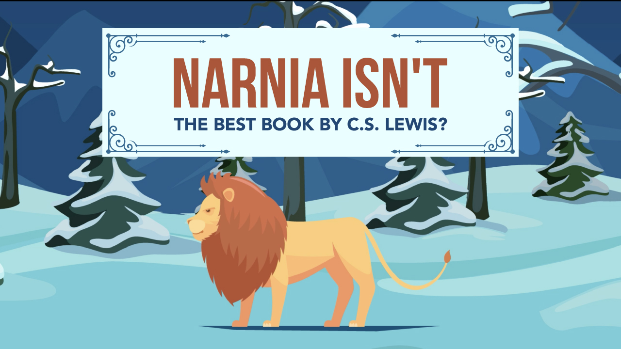 Narnia Isn't the Best Book by C.S. Lewis?
