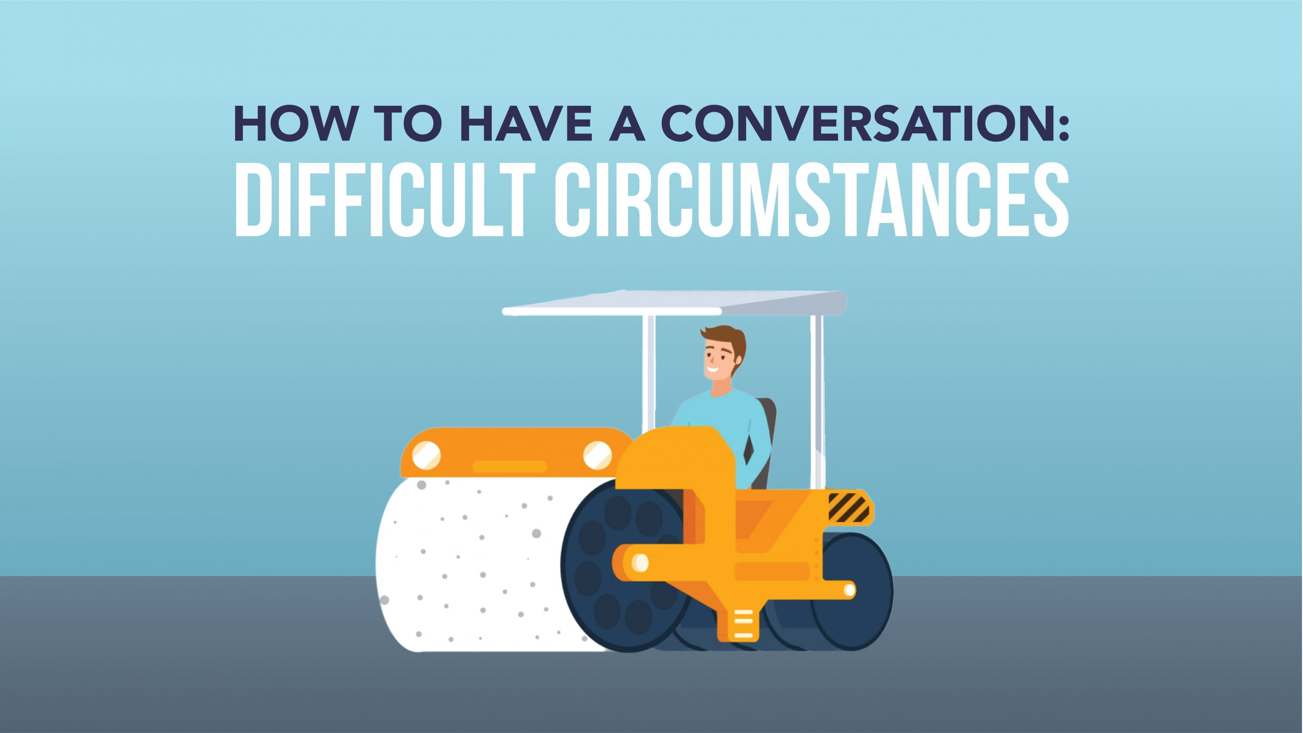 How to Have a Conversation: Difficult Circumstances